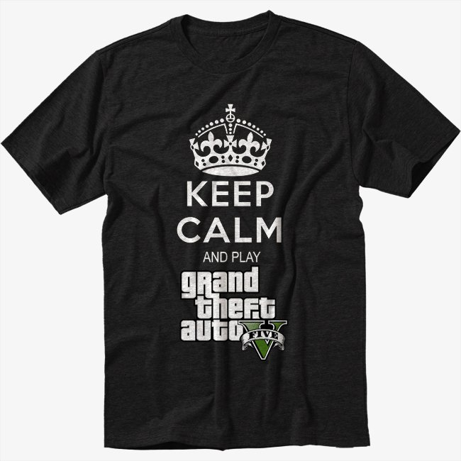 Keep Calm And Play Grand Theft Auto 5 Black T-Shirt Screen Printing