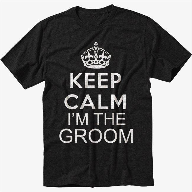 Keep Calm I'm The Groom Wedding Bachelor Party Marriage Black T-Shirt Screen Printing