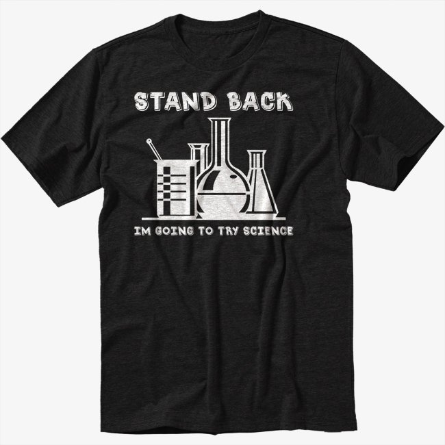 SCIENCE Black T-SHIRT STAND BACK IM GOING TO TRY SCIENCE FUNNY