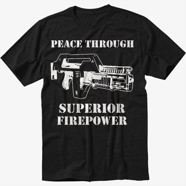 Aliens Peace Through T-Shirt Superior Firepower Sci-Fi Men Black T Shirt