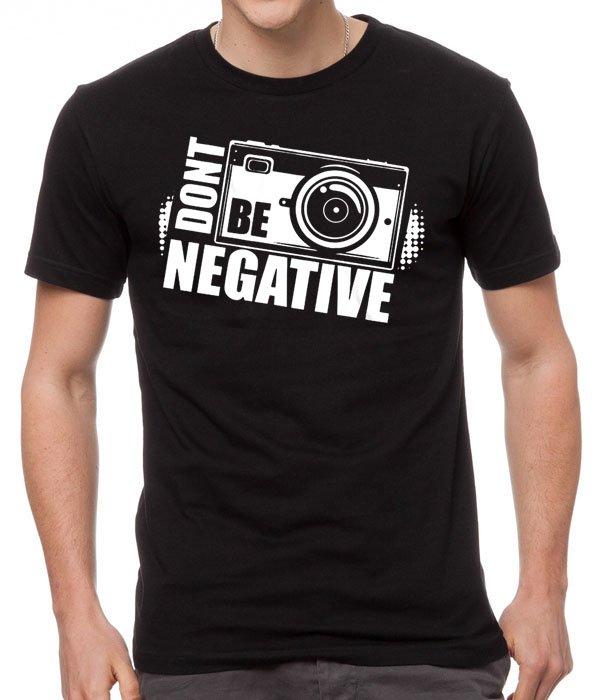 Don't Be Negative Photography Men Black Tshirt
