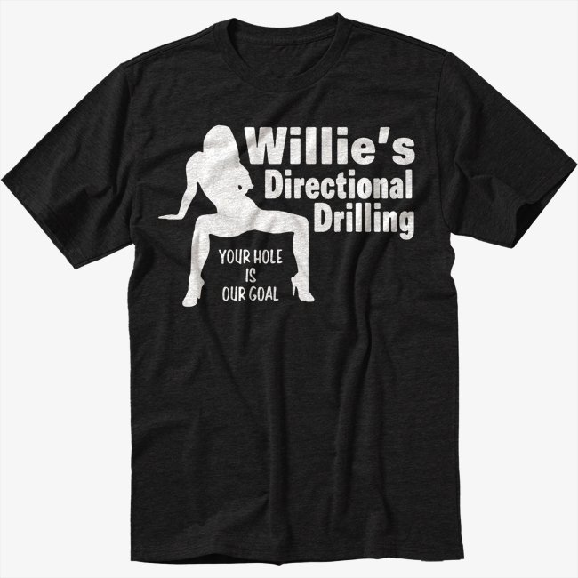 Willie's Directional Drilling Your Hole is Our Goal Black T-Shirt