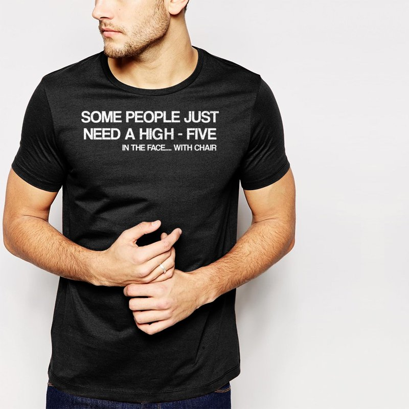 New Hot SOME PEOPLE HIGH FIVE IN THE FACE WITH A CHAIR Black T-Shirt for Men