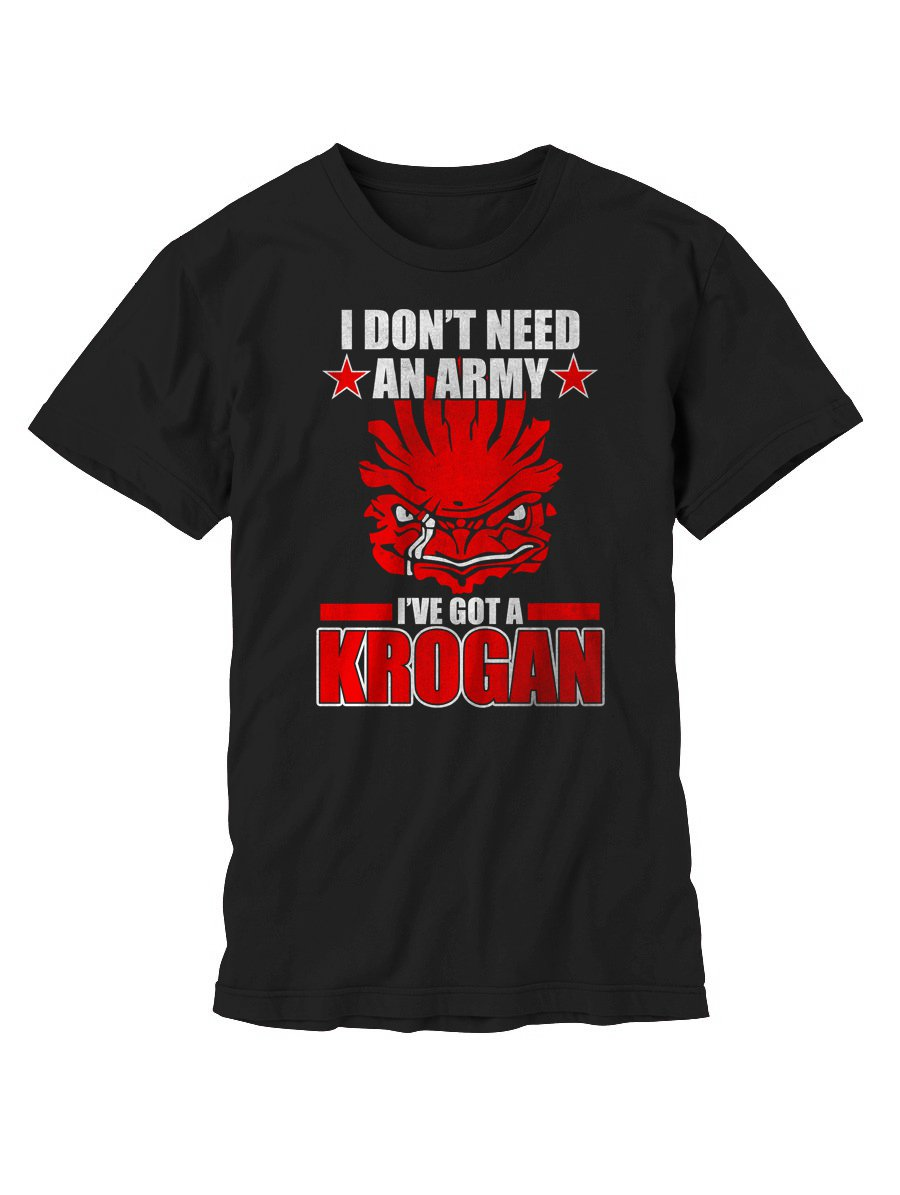 I Don't Need an Army Men T-Shirt  I've Got a Krogan Mass Effect Inspired Shirt