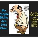 MY People Skills Are Just Fine, It's My Tolerance To IDIOTS THAT NEEDS WORK! FUNNY MOUSE PAD
