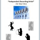 How To Get Started As An Independent Recording Artist On Your Own