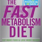 The Fast Metabolism Diet: Eat More Food & Lose More Weight Ebook Digital Book