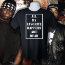ALL MY FAVORITE RAPPERS ARE DEAD T SHIRT MEDIUM