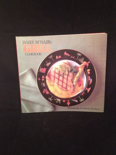 James McNair's Grill Cookbook by James McNair (1990, Paperback)