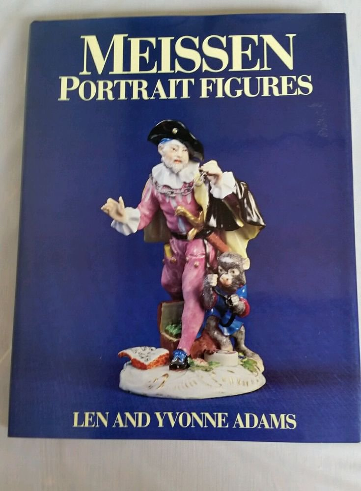 Meissen Portrait Figures by Len and Yvonne Adams  1992  Hardcover Illustrated