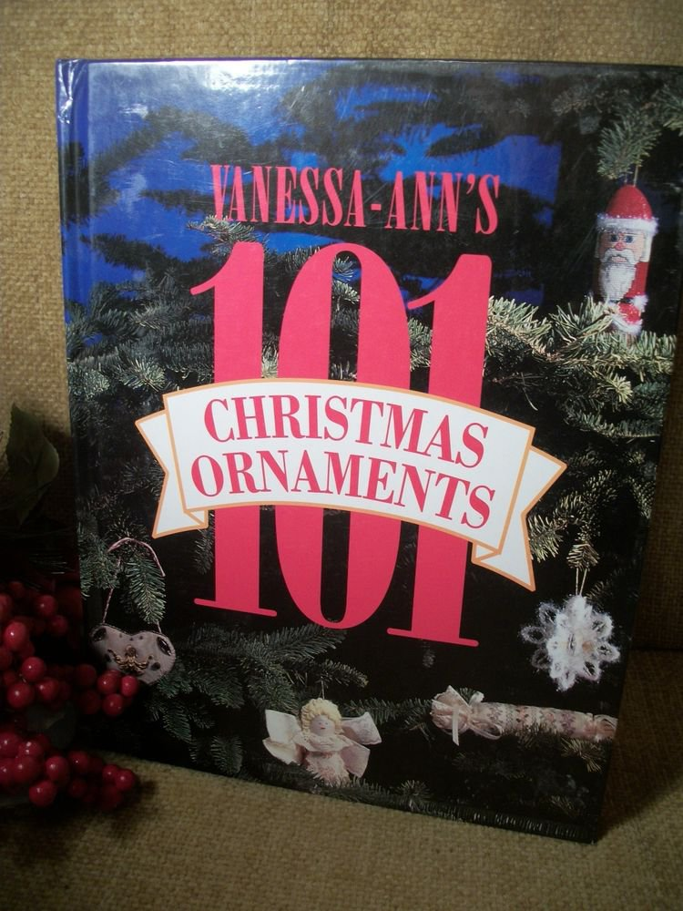 Vanessa Ann's 101 Christmas Ornaments, Holiday Craft Patterns Instructions