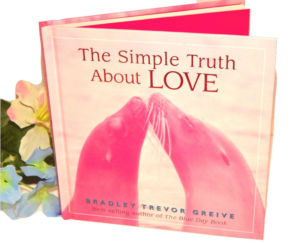 The Simple Truth About Love Hallmark Gift Book by Bradley Trevor Greive