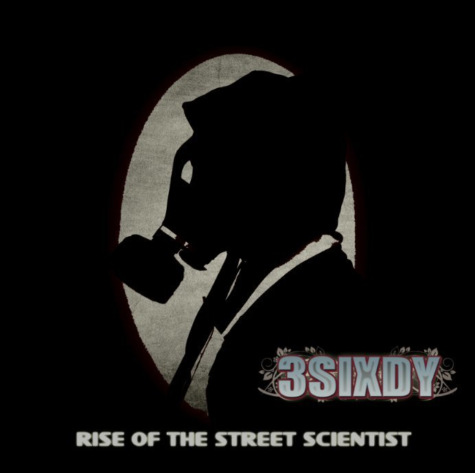 Rise Of The Street Scientist - 3SIXDY (2013, CD) 360 Sound and Vision