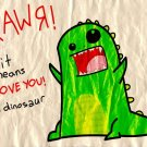 Rawr It Means I Love You In Dinosaur Mood 32x24 Print Poster