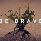 Be Brave Motivational Flowers 32x24 Print POSTER
