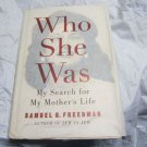 Who She Was: My Search For My Mother's Life~by Samuel G. Freedman hardcover book