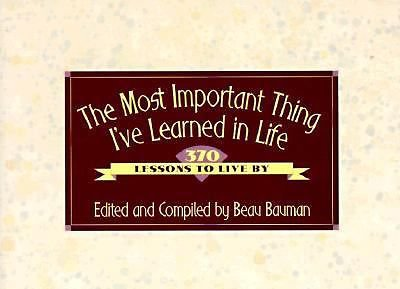 The Most Important Thing I'Ve Learned in Life: 370 lessons to live by~Bauman