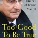 Too Good to Be True: The Rise and Fall of Bernie Madoff by Erin Arvedlund book