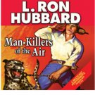 Man Killers of the Air by L. Ron Hubbard (2008, Unab...