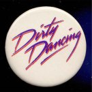 DIRTY DANCING ~ Original 1988 Vestron MOVIE PROMO PINBACK ~ PATRICK SWAYZE / JENNIFER GRAY