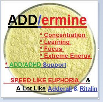 ADD/ermine - 14 Grams Euphoric, Effective, and Like Adderall
