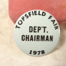 1978 TOPSFIELD FAIR (MASSACHUSETTS) DEPARTMENT CHAIRMAN BADGE BUTTON