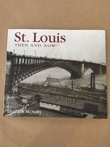 St. Louis Then And Now : Pictorial / History Of St. Louis Missouri  EUC
