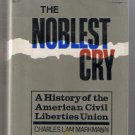 THE NOBLEST CRY Charles Markmann History of ACLU First Edition ???