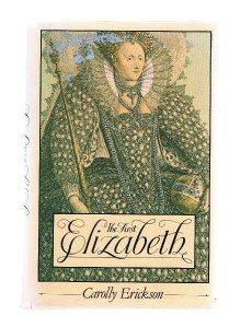 THE FIRST ELIZABETH by Carolly Erickson - Elizabeth I of England - First Edition