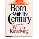 BORN WITH THE CENTURY by William Kinsolving - Book Club Edition - BCE