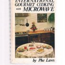 INTERNATIONAL GOURMET COOKING WITH MICROWAVE by Phe Laws - cookbook - recipes