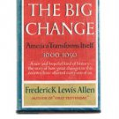 THE BIG CHANGE America Transforms Itself 1900-1950 by Frederick Allen-1952 -Life