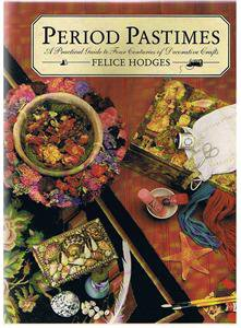 PERIOD PASTIMES -Felice Hodges -Decorative Crafts-Quilts-Pressed Flowers-Beads +