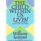 THE CHILD WITHIN US LIVES by William Samuel - Science - Religion - Metaphysics