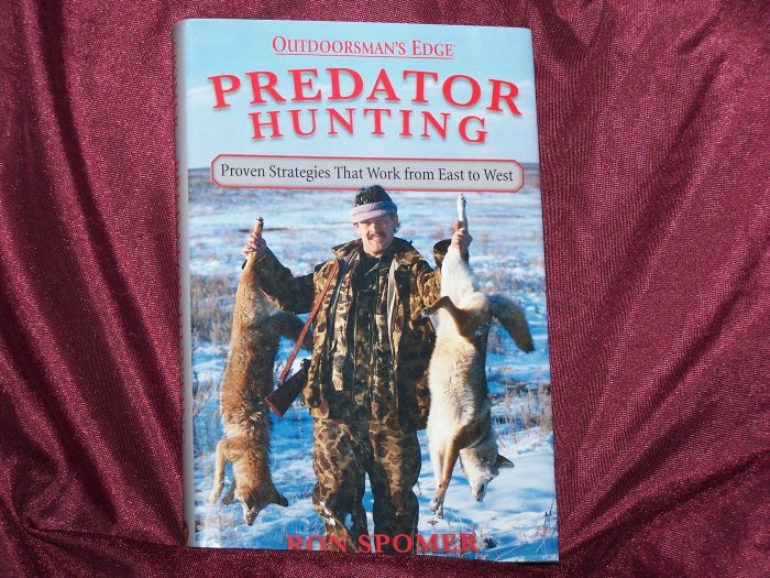 Outdoorsman's Edge: Predator Hunting, Proven Strategies that Work from East to West by Ron Spomer