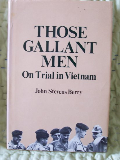 Those Gallant Men On Trial in Vietnam by John Stevens Berry