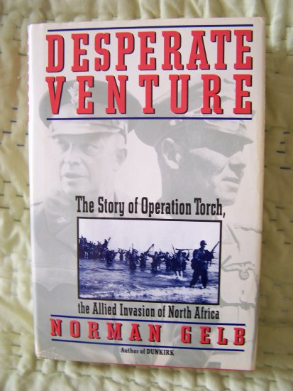 Desperate Venture: The Story of Operation Torch, the Allied Invasion of North Africa by Norman Gelb