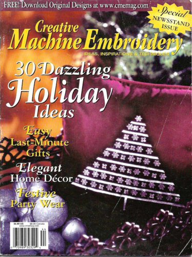 Creative Machine Embroidery Magazine Holiday 2004 Newstand Issue 30 Dazzling Ideas