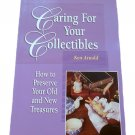 Caring For Your Collectibles How to Preserve Your Old and New Treasures by Ken Arnold 1996 Paperback