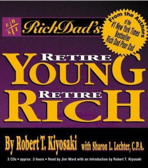 Rich Dad's Retire Young Retire Rich Robert Kiyosaki