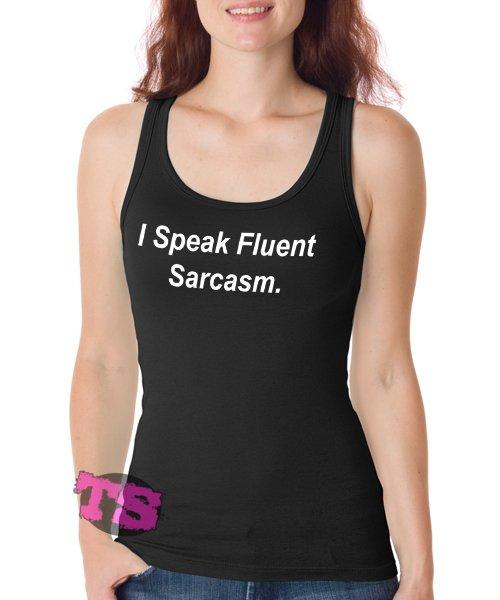 I Speak Fluent Sarcasm Women's Tank Tops