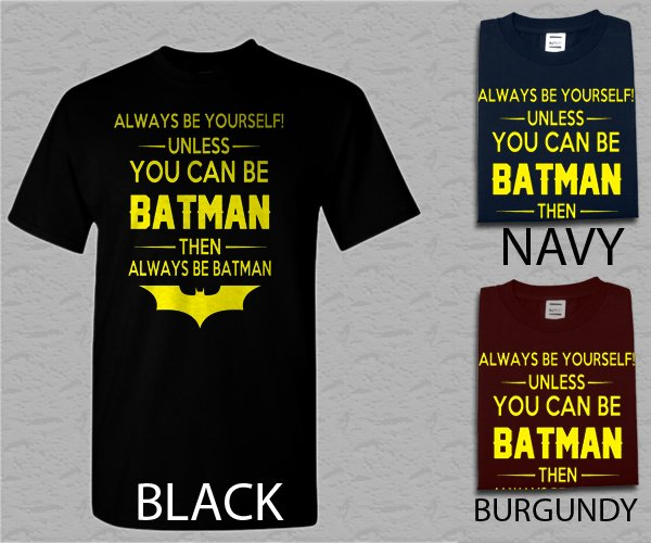 Men T Shirt Batman Always Be Yourself Unless You Can Be Batman Funny Adult T-Shirt