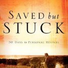 Saved but Stuck;  30 days to Personal Revival