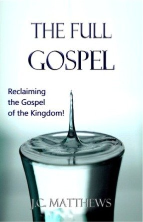 The FULL Gospel: Reclaiming The Gospel of the Kingdom