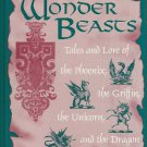 WONDER BEASTS - Tales and Lore of the Phoenix, the Griffin, the Unicorn, Dragon