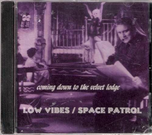 LOW VIBES/SPACE PATROL CD Coming Down To Velvet Lodge