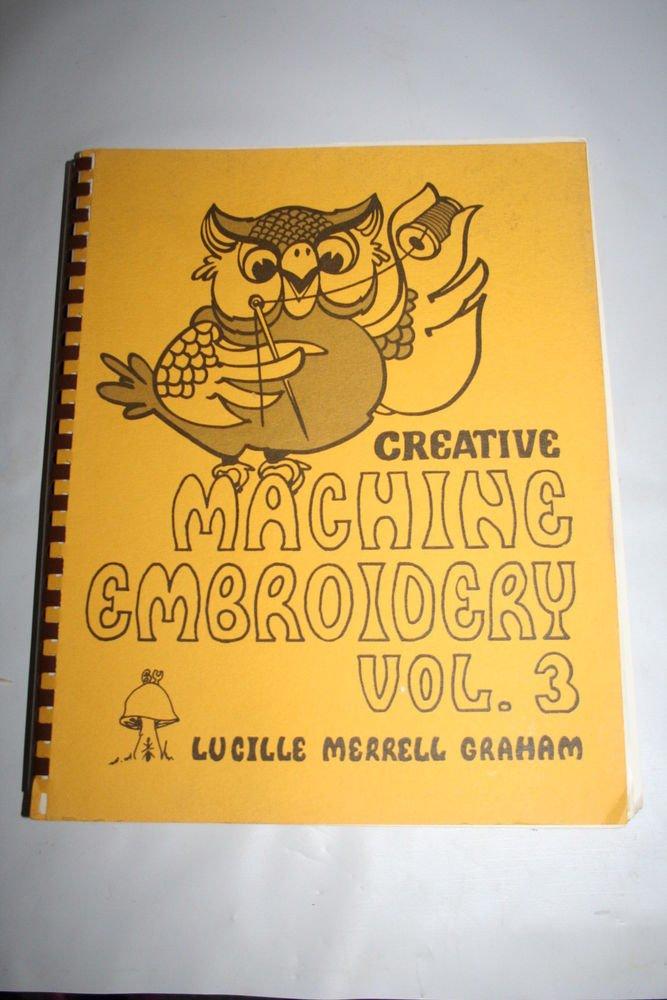 Creative Machine Embroidery Vol 3 Sewing Machine Instruction Book w Patterns