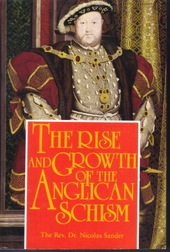 Rise and Growth of the Anglican Schism by Nicolas Sander 1877 Reprint TAN Great!