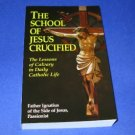 The School of Jesus Crucified Lessons of Calvary Daily
