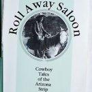 The Roll Away Saloon : Cowboy Tales of the Arizona Strip by Deirdre Paulsen...
